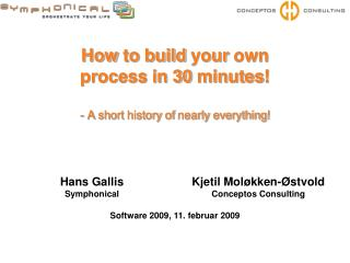 How  to  build your own process  in 30  minutes ! - A  short history of nearly everything !