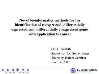 Obi L. Griffith Supervisor: Dr. Steven Jones Thursday Trainee Seminar June 14, 2007