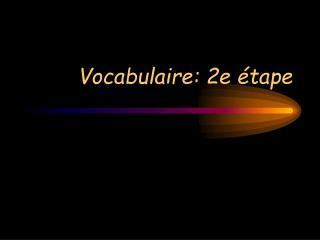 Vocabulaire: 2e étape