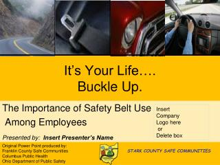 It s Your Life . Buckle Up.