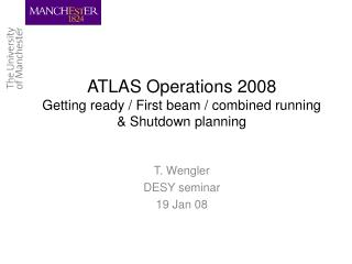 ATLAS Operations 2008 Getting ready / First beam / combined running & Shutdown planning