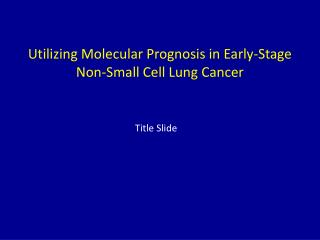 Utilizing Molecular Prognosis in Early-Stage  Non-Small Cell Lung Cancer