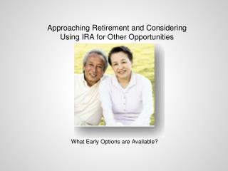 Approaching Retirement and Considering Using IRA for Other Opportunities