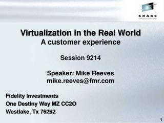 Virtualization in the Real World A customer experience Session 9214  Speaker: Mike Reeves