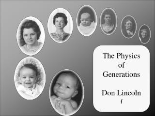 The Physics of Generations Don Lincoln f
