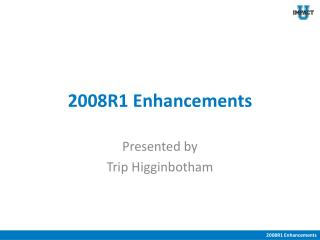 2008R1 Enhancements