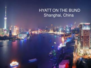 HYATT ON THE BUND Shanghai, China