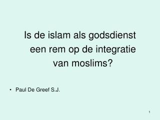 Is de islam als godsdienst  een rem op de integratie  van moslims? Paul De Greef S.J.