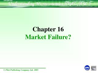 Chapter 16 Market Failure?