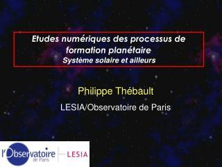 Etudes numériques des processus de formation planétaire Système solaire et ailleurs