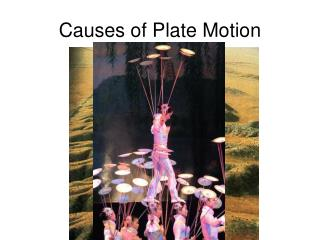 Causes of Plate Motion