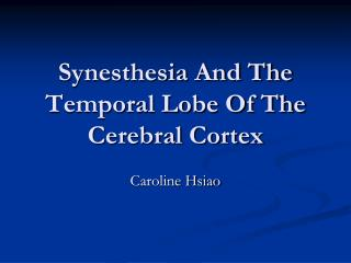 Synesthesia And The Temporal Lobe Of The Cerebral Cortex