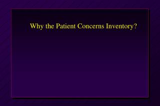 Why the Patient Concerns Inventory?
