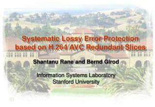 Systematic Lossy Error Protection based on H.264/AVC Redundant Slices