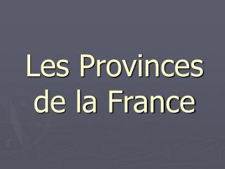 Les Provinces de la France