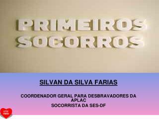 SILVAN DA SILVA FARIAS COORDENADOR GERAL PARA DESBRAVADORES DA APLAC SOCORRISTA DA SES-DF