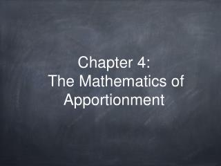 Chapter 4:  The Mathematics of Apportionment