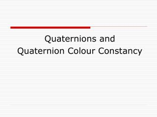 Quaternions and Quaternion Colour Constancy