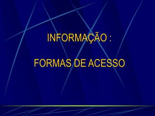 INFORMA��O : FORMAS DE ACESSO