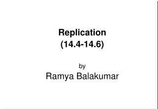 Replication (14.4-14.6) by Ramya Balakumar