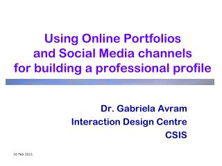 Using Online Portfolios  and Social Media channels  for building a professional profile