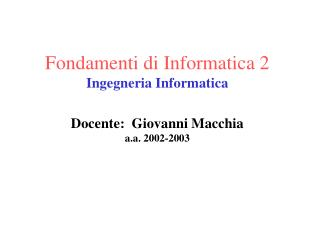 Fondamenti di Informatica 2 Ingegneria Informatica Docente:  Giovanni Macchia a.a. 2002-2003
