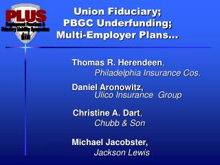 Union Fiduciary;  PBGC Underfunding;  Multi-Employer Plans…