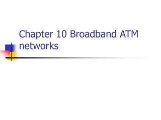Chapter 10 Broadband ATM networks