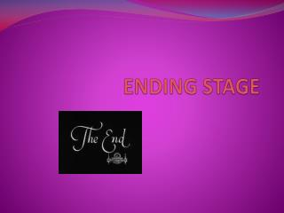 ENDING STAGE