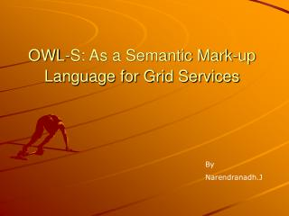OWL-S: As a Semantic Mark-up Language for Grid Services