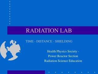 RADIATION LAB  TIME - DISTANCE - SHIELDING