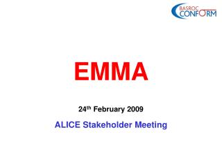 EMMA 24 th  February 2009 ALICE Stakeholder Meeting