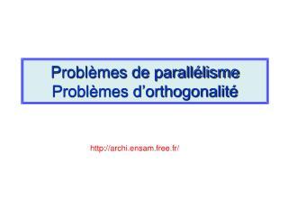 Problèmes de parallélisme Problèmes d'orthogonalité