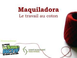 Maquiladora Le travail au coton