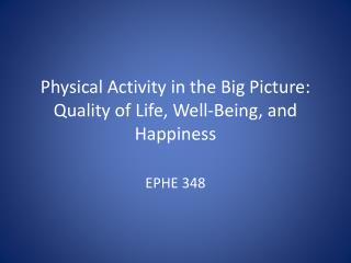 Physical Activity in the Big Picture: Quality of Life, Well-Being, and Happiness