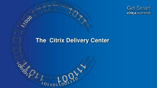 The  Citrix Delivery Center