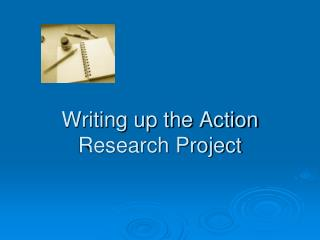 Writing up the Action Research Project