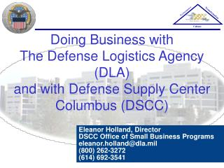 Eleanor Holland, Director DSCC Office of Small Business Programs eleanor.holland@dla.mil