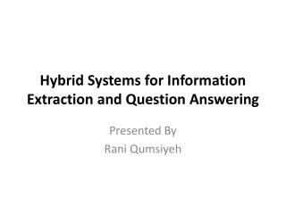 Hybrid Systems for Information Extraction and Question Answering