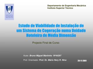 Autor: Bruno Miguel Martinho  Nº44297 Prof. Orientador:  Prof. Dr.  Mário Nery R. Nina