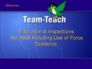 Education  Inspections  Act 2006 Including Use of Force Guidance.
