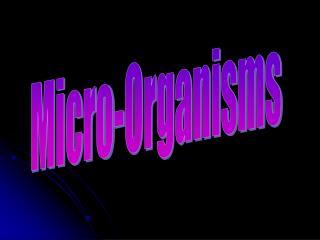 Micro-Organisms