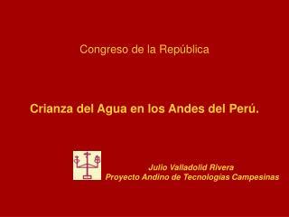 Congreso de la República  Crianza del Agua en los Andes del Perú.