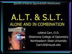 Specifics of Anterior Segment LASER PROCEDURES   A.L.T.  S.L.T. ALONE AND IN COMBINATION