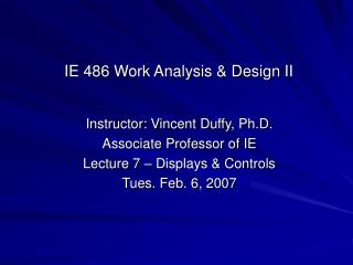 Instructor: Vincent Duffy, Ph.D. Associate Professor of IE Lecture 7 � Displays & Controls