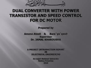 DUAL CONVERTER WITH POWER TRANSISTOR AND SPEED CONTROL FOR DC MOTOR Prepared by