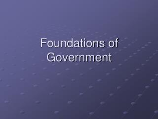 Foundations of Government