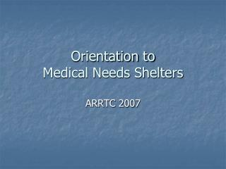 Orientation to  Medical Needs Shelters