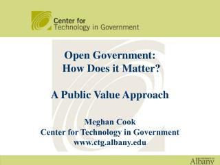 Open Government:  How Does it Matter?  A Public Value Approach