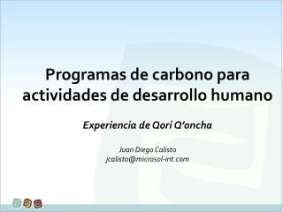 Programas de carbono para actividades de desarrollo humano Experiencia de Qori Q'oncha